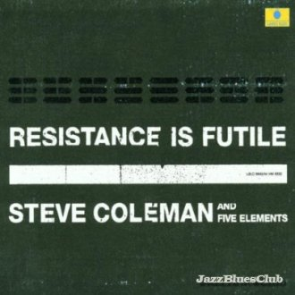 Steve Coleman and the Five Elements - Resistance is Futile