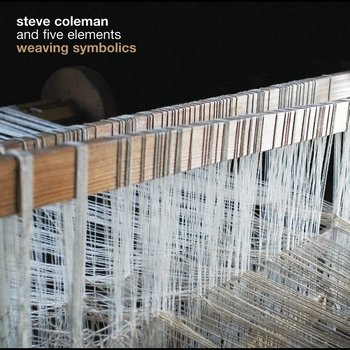 Steve Coleman and the Five Elements - Weaving Symbolics