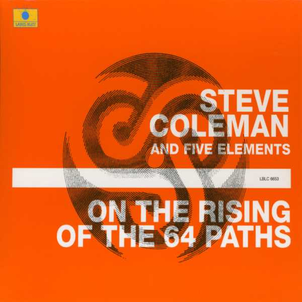 Steve Coleman and the Five Elements - On the Rising of the 64 Paths