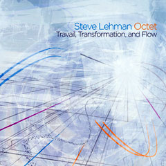 Steve Lehman - Travail Transformation and Flow