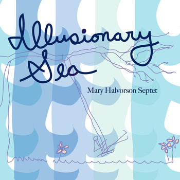 Mary Halverson Septet - Illusionary Sea