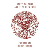 Steve Coleman and the Five Elements - Functional Arrhythmias